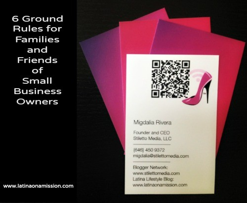 Six Ground Rules for Familes and Friends of Small Business Owners | Latina On a Mission