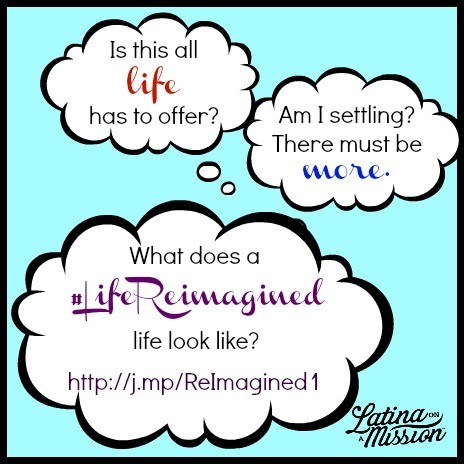 #LifeReimagined at Any Age and Situation | latinaonamission.com