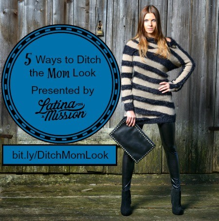 5 Ways to Ditch the Mom Look | Latina On a Mission