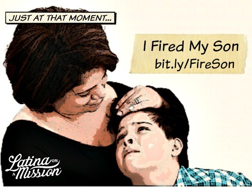I Fired My Son | latinaonamission.com