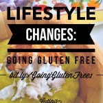 Gluten Free Lifestyle Changes| NYC Latina Blogger, latinaonamission.com
