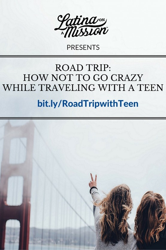 Road Trip: How NOT To Go Crazy When Traveling With Teens | Latina On a Mission, a Latina Lifestyle Blog